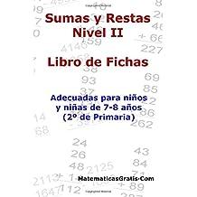 Libro de Fichas - Sumas y Restas - Nivel II: Para niños y niñas de 7-8 años (2º Primaria): Volume 2 - 9781545275771