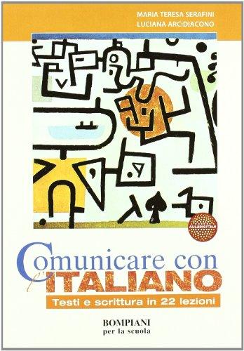 Comunicare con l'italiano. Testi e scritture. Per le Scuole superiori
