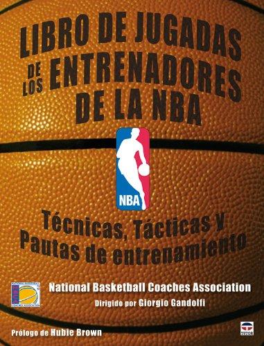 Libro de jugadas de los entrenadores de la NBA / NBA Coaches Playbook: Tecnicas, tacticas y pautas de entrenamiento / Techniques, Tactics and Training Guidelines por From Ediciones Tutor, S.a.