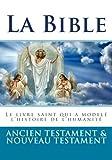 La Bible: Ancien Testament et Nouveau Testament