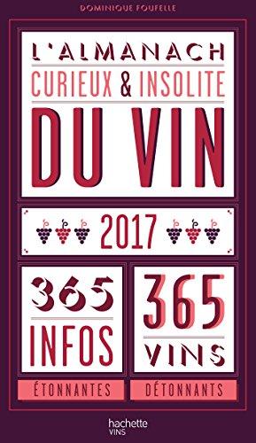 L'almanach curieux et insolite du vin: 365 infos étonnantes et 365 vins à découvrir