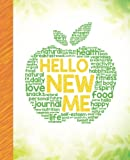 Hello New Me: A Daily Food and Exercise Journal to Help You Become the Best Version o...