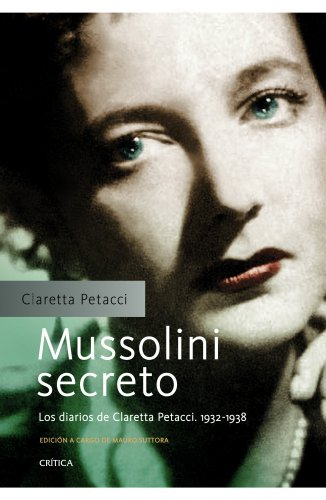 Mussolini secreto: Los diarios de Claretta Petacci. 1932-1938 (Memoria Crítica)