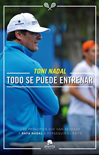 Todo se puede entrenar por Toni Nadal Homar