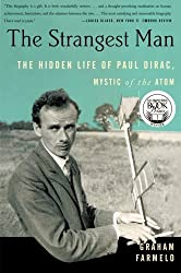 The Strangest Man: The Hidden Life of Paul Dirac, Mystic of the Atom by Graham Farmelo (2011-06-28)