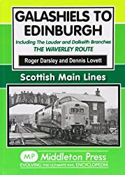 Galashiels to Edinburgh: Including the Lauder and Dalkeith Branches - the Waverley Route (Scml)