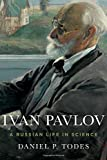 Ivan Pavlov: A Russian Life in Science by Daniel P. Todes (2014-11-12)