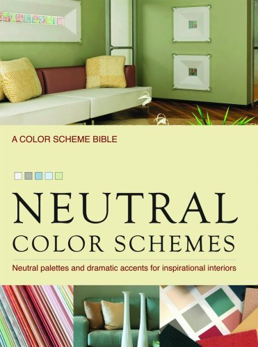 Neutral Color Schemes: Neutral Palettes and Dramatic Accents for Inspirational Interiors by Alice Buckley (2008-09-26)