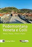 Pedemontana veneta e colli. Verona, Vicenza, Treviso e Padova