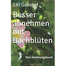 Besser abnehmen mit Bachblüten: Das Anleitungsbuch