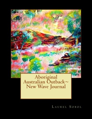 Aboriginal Australian Outback~ New Wave Journal (Fine Art Rainbow Journals~ New Wave~ Soli Deo Gloria) -