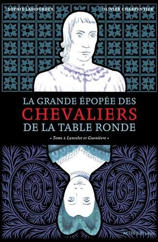 La grande pope des chevaliers de la Table Ronde, Tome 2 : Lancelot et Guenivre