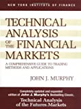 Technical Analysis of the Financial Markets: A Comprehensive Guide to Trading Methods...
