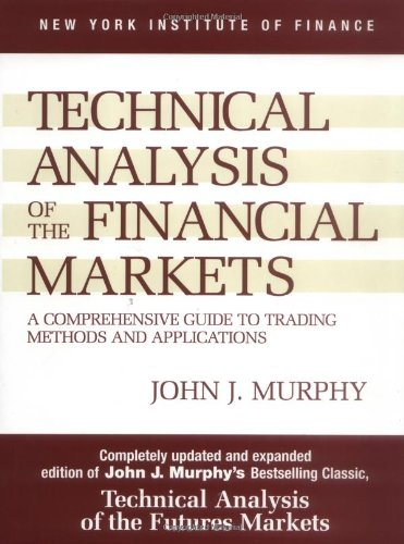technical-analysis-of-the-financial-markets-a-comprehensive-guide-to-trading-methods-and-application