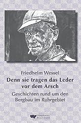 Denn sie tragen das Leder vor dem Arsch: Geschichten rund um den Bergbau im Ruhrgebiet auf der Gezähkiste erzählt