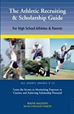 The Athletic Recruiting & Scholarship Guide: For High School Athletes & Parents