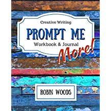 Prompt Me More: Creative Writing Workbook & Journal: Volume 2 (Prompt Me Series)
