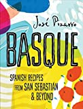 Basque: Spanish Recipes From San Sebastian & Beyond - José Pizarro