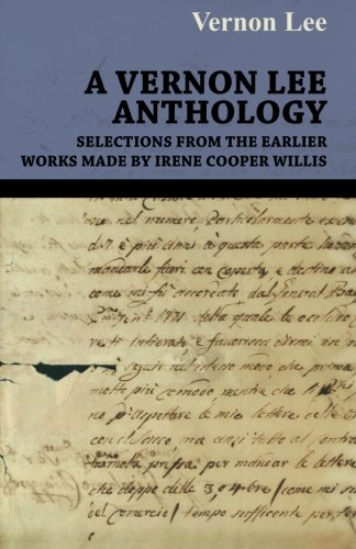 A Vernon Lee Anthology - Selections from the Earlier Works Made by Irene Cooper Willis por Lee Vernon Lee