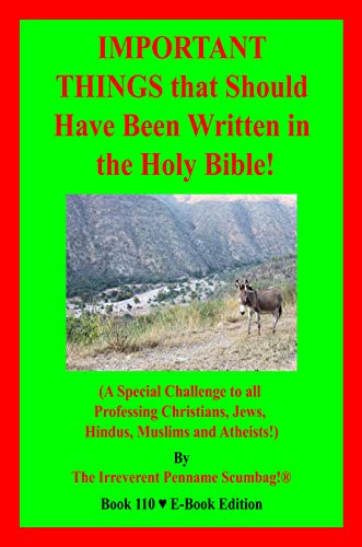 IMPORTANT THINGS that Should Have Been Written in the Holy Bible!: (A Special Challenge to all Professing Christians, Jews, Hindus, Muslims and Atheists!) E-Book Edition! (English Edition)