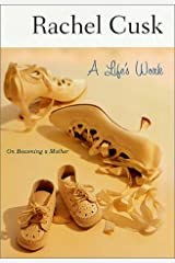 A Life's Work: On Becoming a Mother Hardcover