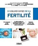 Le grand livre de la fertilité : Si la grossesse se fait attendre - Le guide pratique de l'Assistance Médicale à la Procréation (AMP) et des autres traitements - Comment se faire aider et accompagner