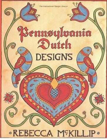 Pennsylvania Dutch Designs (International Design Library) Pennsylvania Dutch Design