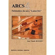 "Arcs : Tome 4, Fabrication des arcs ""lamellés stratifiés"""