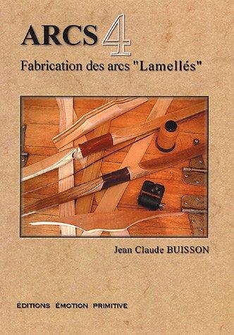 Arcs : Tome 4, Fabrication des arcs