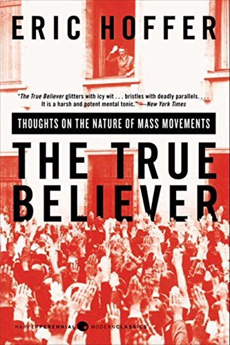The True Believer: Thoughts on the Nature of Mass Movements (Perennial Classics) by Hoffer, Eric (February 17, 2009) Paperback