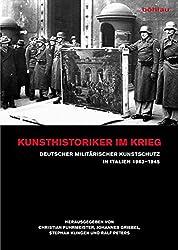 Kunsthistoriker im Krieg: Deutscher Militärischer Kunstschutz in Italien 1943-1945