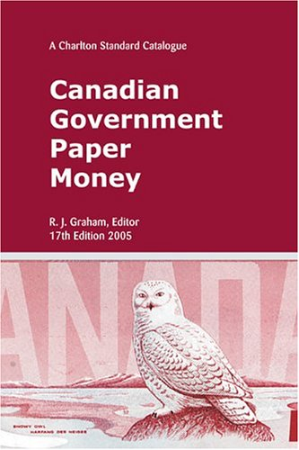 Canadian Government Paper Money (Charlton Standard Catalogue of Canadian Government Paper Money)