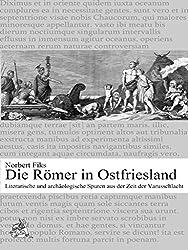 Die Römer in Ostfriesland: Literarische und archäologische Spuren aus der Zeit der Varusschlacht