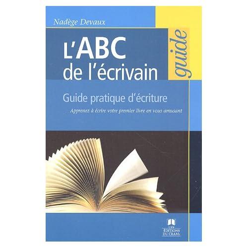 L'ABC de l'ÿ©crivain : Guide pratique d'ÿ©criture
