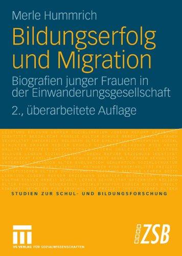 Bildungserfolg Und Migration: Biografien junger Frauen in der Einwanderungsgesellschaft (Studien zur Schul- und Bildungsforschung) (German Edition)
