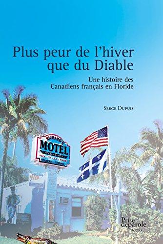 Plus peur de l'hiver que du Diable: Une histoire des Canadiens français en Floride par Serge Dupuis