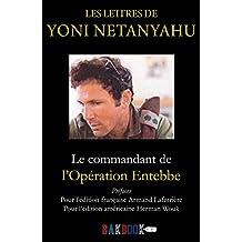 Les lettres de Yoni Netanyahu: Le commandant de l'Opération Entebbe (French Edition)