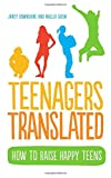 Teenagers Translated: How to Raise Happy Teens