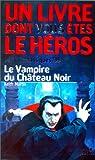 Défis fantastique, numéro 35 : Le Vampire du château noir par Un livre dont vous êtes le héros