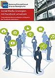 Social Media Strategien mit Facebook umsetzen: Unternehmenskommunikation erfolgreich mit Facebook praktizieren (MCC Online-Marketing eBooks 25)