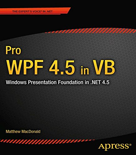 Pro Wpf 4.5 in VB: Windows Presentation Foundation in .Net 4.5 (Professional Apress)