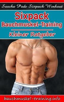 Sixpack Bauchmuskel-Training - Kleiner Ratgeber von [Pade, Sascha]