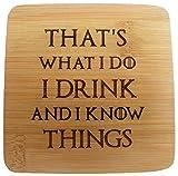 I Drink und I KNOW Things Game of Thrones Untersetzer Bier Matte Bambus
