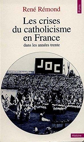 Les crises du catholicisme en France dans les années trente par Rene Remond