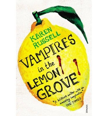 BY Russell, Karen ( Author ) [ VAMPIRES IN THE LEMON GROVE: AND OTHER STORIES ] Jan-2014 [ Paperback ] (The Vampires Lemon In)