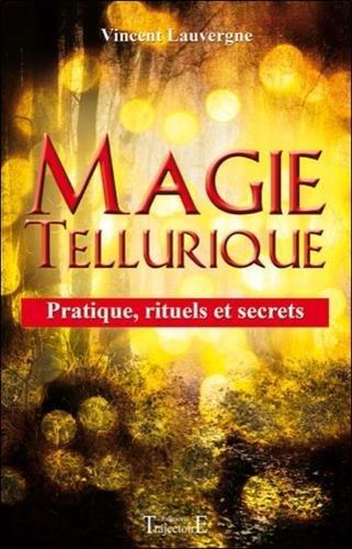 Magie tellurique - Pratique, rituels et secrets par Vincent Lauvergne