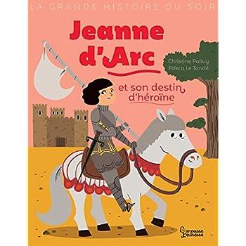 Jeanne d'Arc et son destin d'heroïne