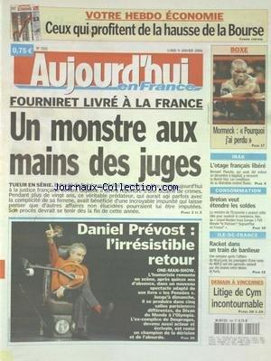 AUJOURD'HUI EN FRANCE [No 1501] du 09/01/2006 - FOURNIRET LIVRE A LA FRANCE - UN MONSTRE AUX MAINS DES JUGES - IRAK - L'OTAGE FRANCAIS LIBERE - BRETON VEUT ETENDRE LES SOLDES - RACKET DANS UN TRAIN DE BANLIEUE - LES SPORTS - BOXE AVEC MORMECK - DANIEL PREVOST L'IRRESISTIBLE RETOUR