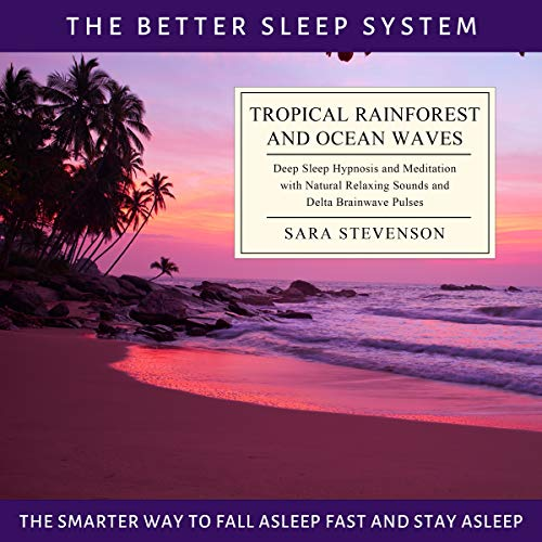 Tropical Rainforest and Ocean Waves: The Better Sleep System - The Smarter Way to Fall Asleep Fast and Stay Asleep: Deep Sleep Hypnosis and Meditation with Natural Relaxing Sounds (English Edition) - Deep Sleeper