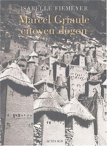 Marcel Griaule, citoyen dogon par Isabelle Fiemeyer